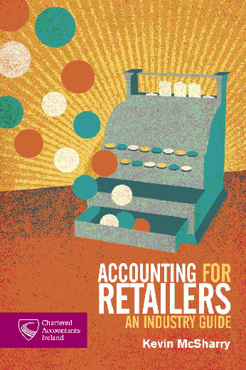 Accounting For Retailers - An Industry Guide Under FRS 102 by Kevin McSharry